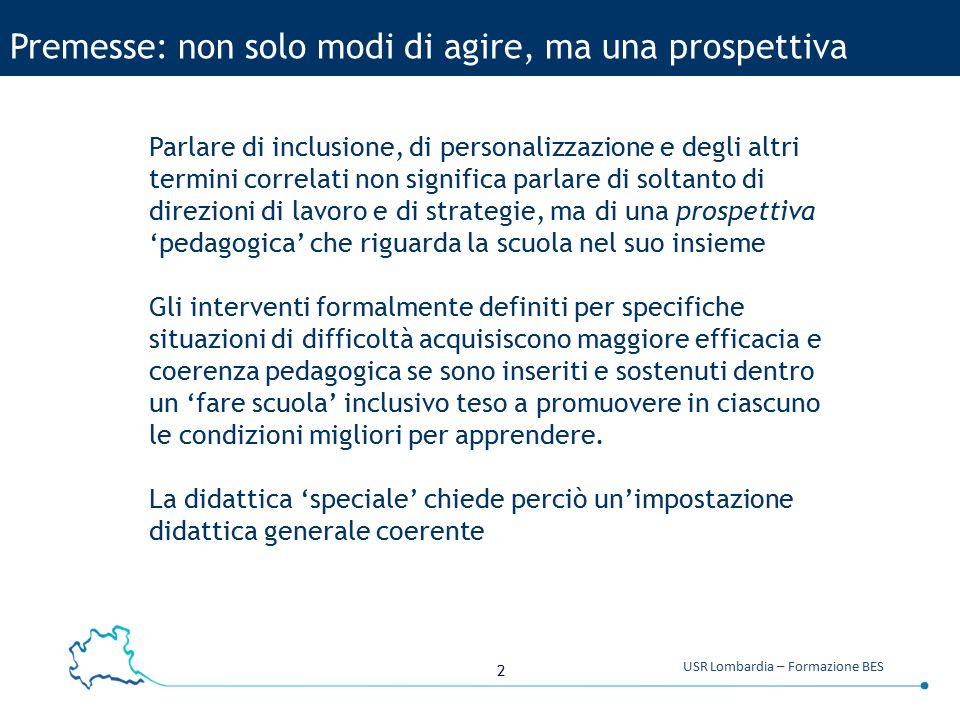 2 USR Lombardia – Formazione BES Premesse: non solo modi di agire, ma una prospettiva Parlare di inclusione, di personalizzazione e degli altri termin