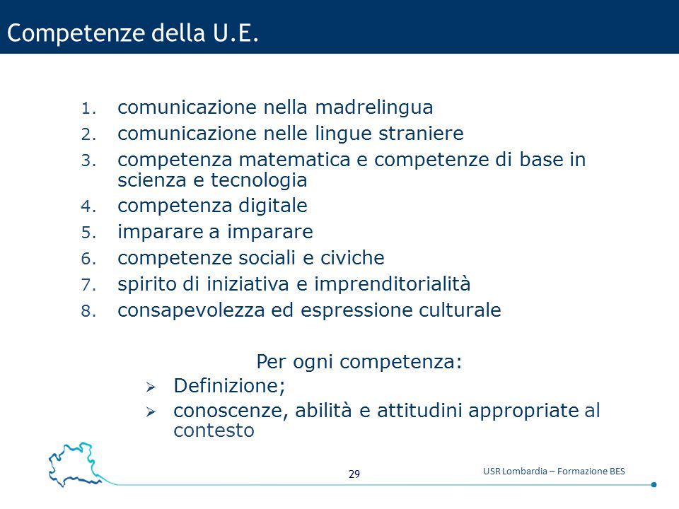 29 USR Lombardia – Formazione BES Competenze della U.E. 1. comunicazione nella madrelingua 2. comunicazione nelle lingue straniere 3. competenza matem
