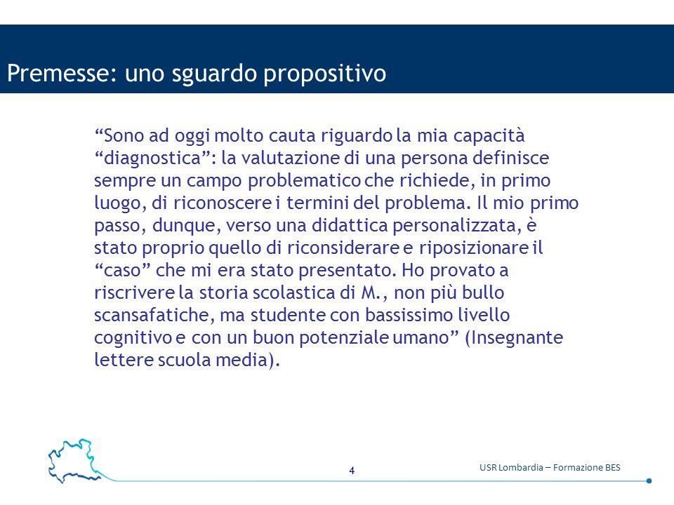 """4 USR Lombardia – Formazione BES Premesse: uno sguardo propositivo """"Sono ad oggi molto cauta riguardo la mia capacità """"diagnostica"""": la valutazione di"""