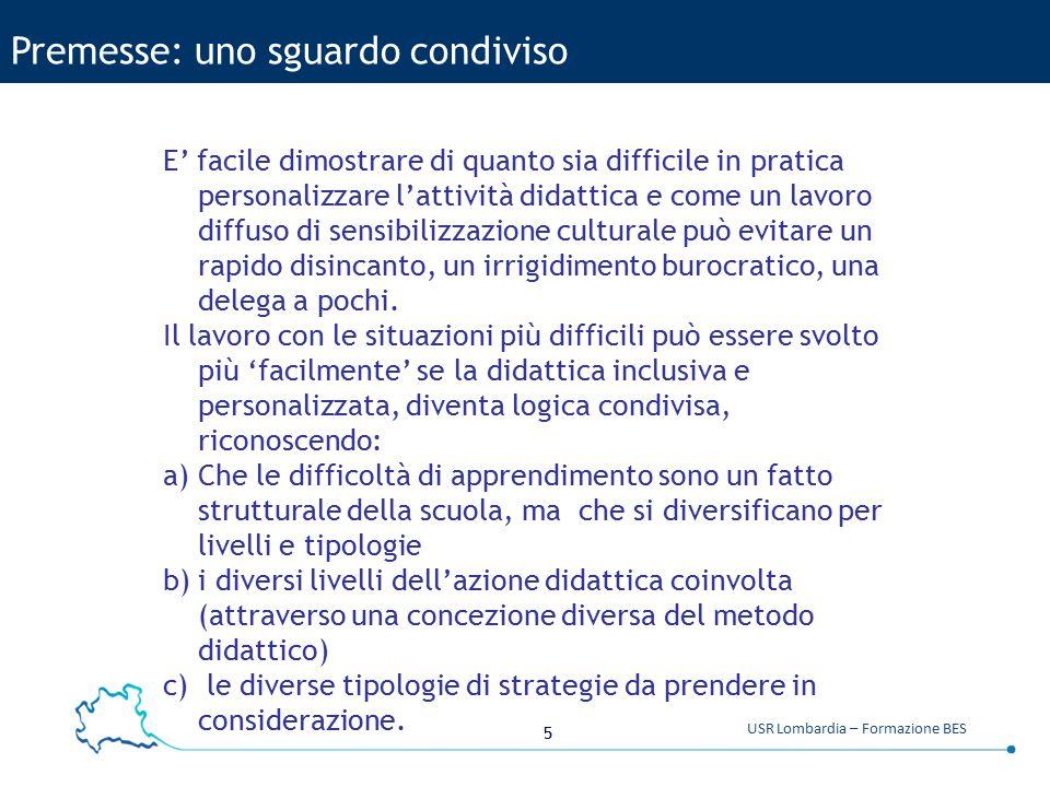5 USR Lombardia – Formazione BES Premesse: uno sguardo condiviso E' facile dimostrare di quanto sia difficile in pratica personalizzare l'attività did