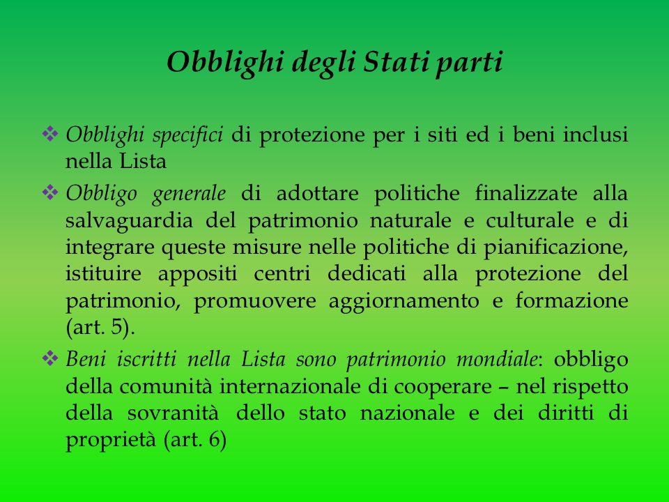Obblighi degli Stati parti  Obblighi specifici di protezione per i siti ed i beni inclusi nella Lista  Obbligo generale di adottare politiche finali
