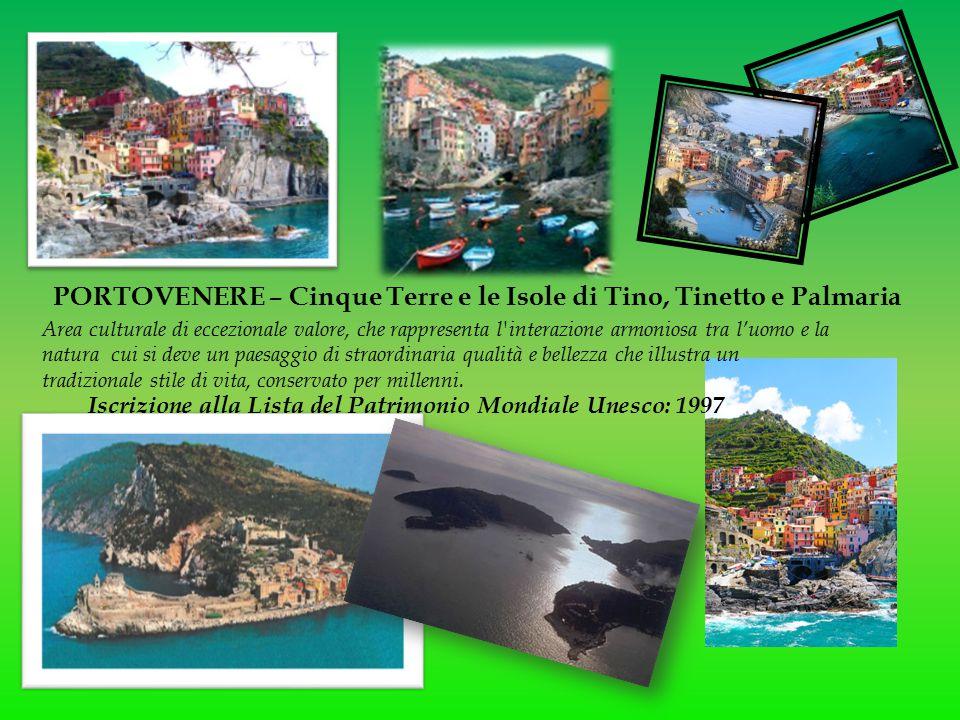 PORTOVENERE – Cinque Terre e le Isole di Tino, Tinetto e Palmaria Iscrizione alla Lista del Patrimonio Mondiale Unesco: 1997 Area culturale di eccezio
