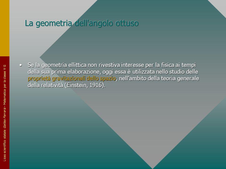 Liceo scientifico statale Galileo Ferraris - Matematica per la classe V G Se la geometria ellittica non rivestiva interesse per la fisica ai tempi del