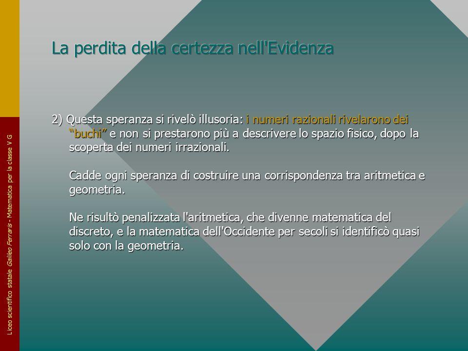 """Liceo scientifico statale Galileo Ferraris - Matematica per la classe V G 2) Questa speranza si rivelò illusoria: i numeri razionali rivelarono dei """"b"""