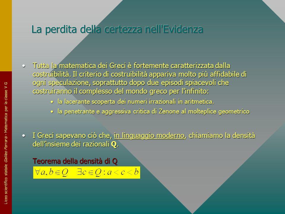 Liceo scientifico statale Galileo Ferraris - Matematica per la classe V G Tutta la matematica dei Greci è fortemente caratterizzata dalla costruibilit