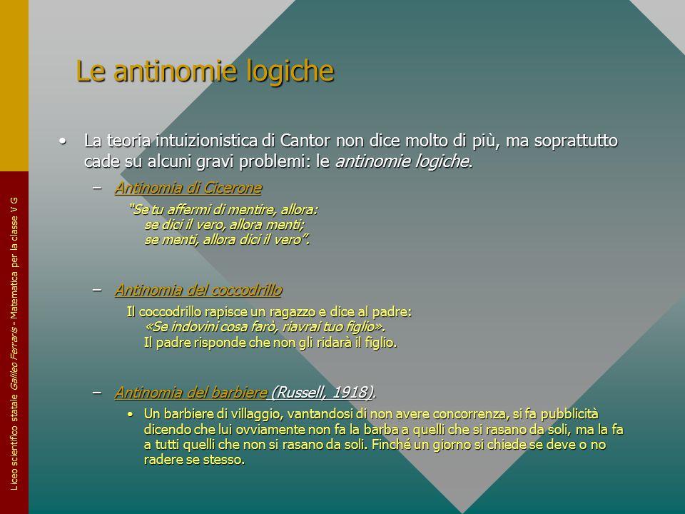Liceo scientifico statale Galileo Ferraris - Matematica per la classe V G Le antinomie logiche La teoria intuizionistica di Cantor non dice molto di p