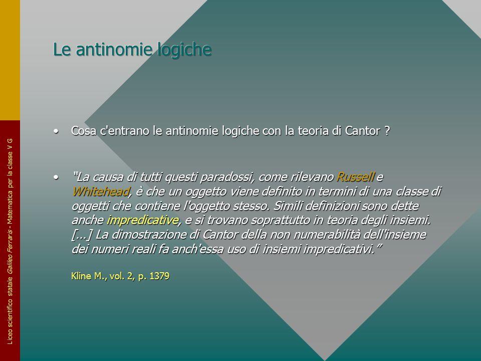 Liceo scientifico statale Galileo Ferraris - Matematica per la classe V G Cosa c'entrano le antinomie logiche con la teoria di Cantor ?Cosa c'entrano