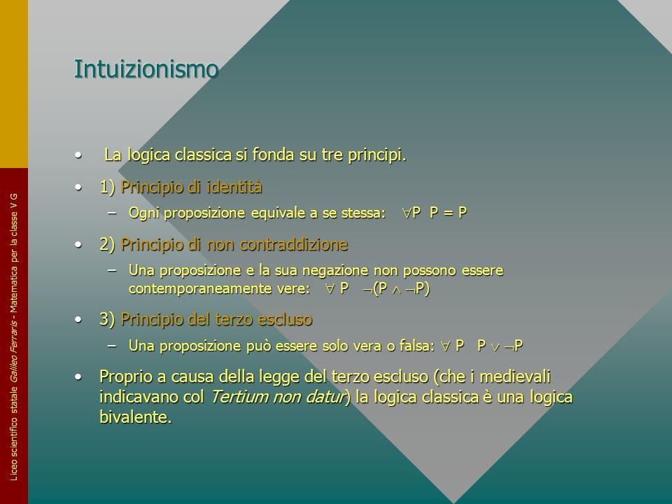 Liceo scientifico statale Galileo Ferraris - Matematica per la classe V G La logica classica si fonda su tre principi. La logica classica si fonda su