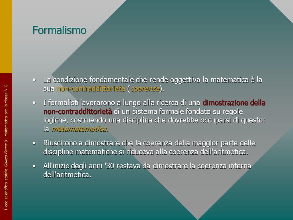 Liceo scientifico statale Galileo Ferraris - Matematica per la classe V G La condizione fondamentale che rende oggettiva la matematica è la sua non-co