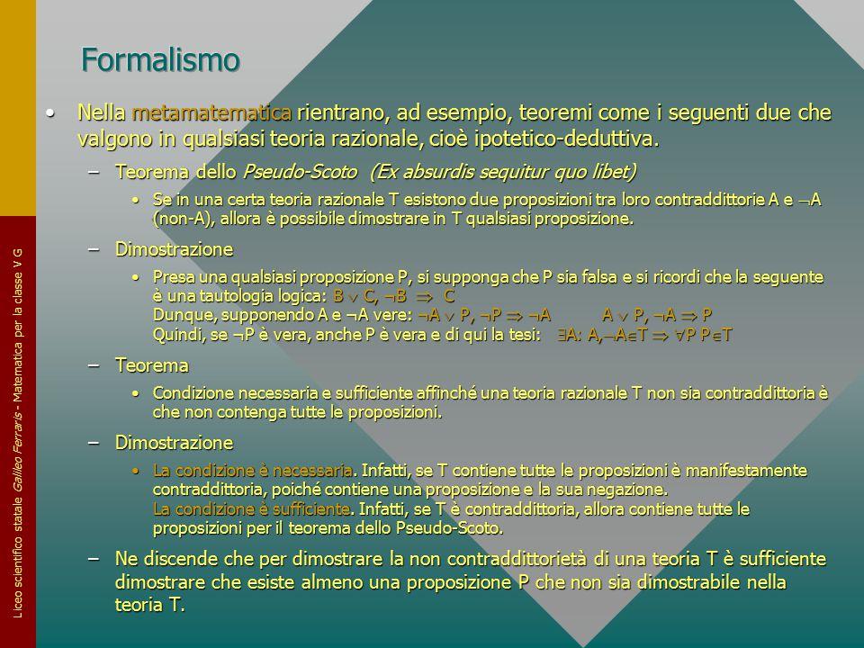 Liceo scientifico statale Galileo Ferraris - Matematica per la classe V G Nella metamatematica rientrano, ad esempio, teoremi come i seguenti due che