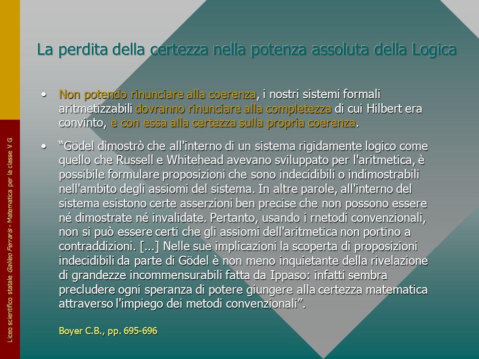 Liceo scientifico statale Galileo Ferraris - Matematica per la classe V G Non potendo rinunciare alla coerenza, i nostri sistemi formali aritmetizzabi