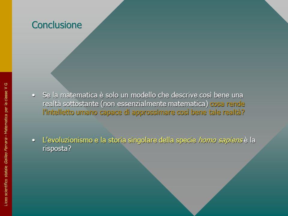 Liceo scientifico statale Galileo Ferraris - Matematica per la classe V G Se la matematica è solo un modello che descrive così bene una realtà sottost