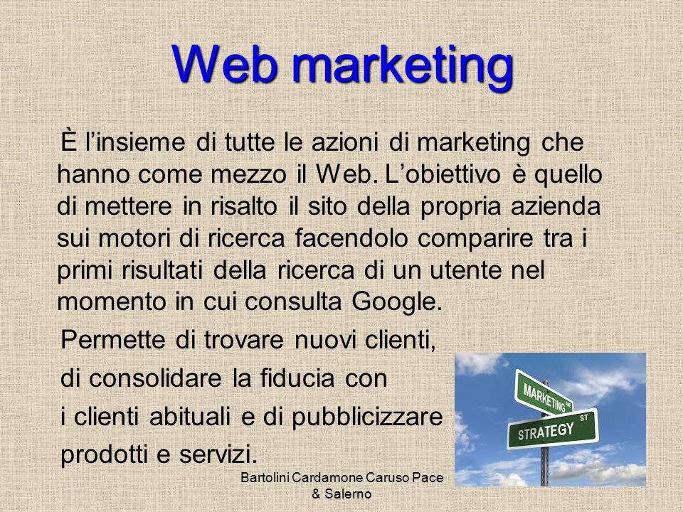 Bartolini Cardamone Caruso Pace & Salerno Web marketing È l'insieme di tutte le azioni di marketing che hanno come mezzo il Web.