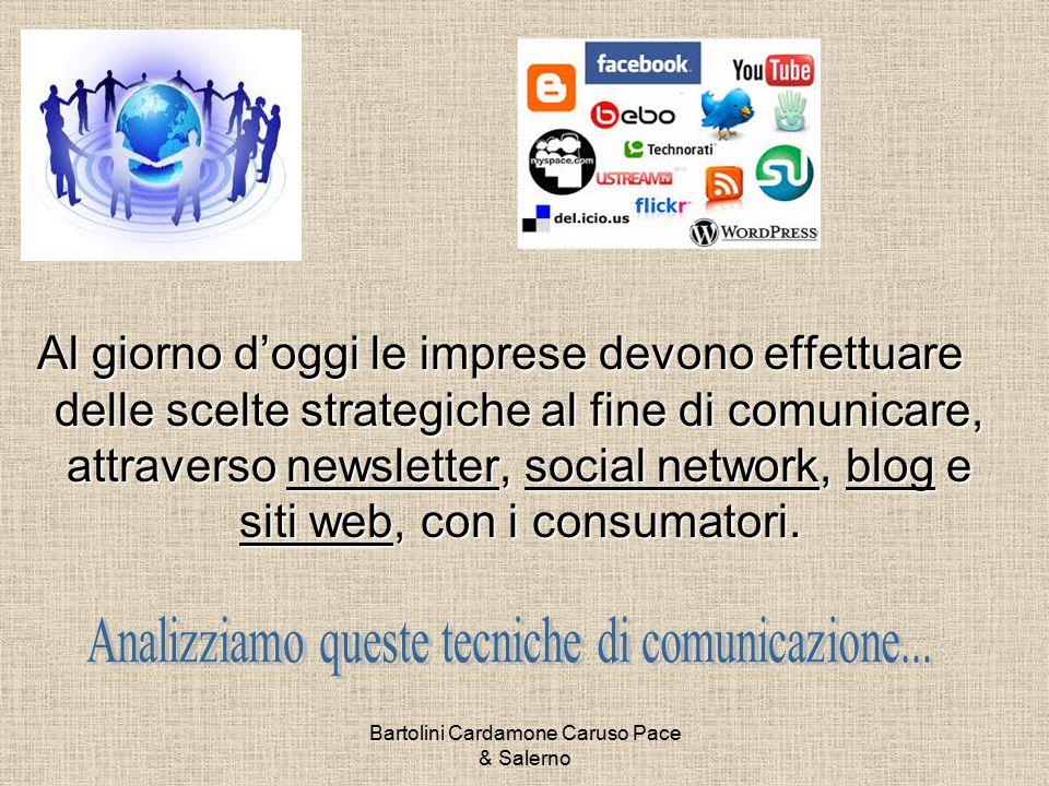 Bartolini Cardamone Caruso Pace & Salerno Al giorno d'oggi le imprese devono effettuare delle scelte strategiche al fine di comunicare, attraverso newsletter, social network, blog e siti web, con i consumatori.