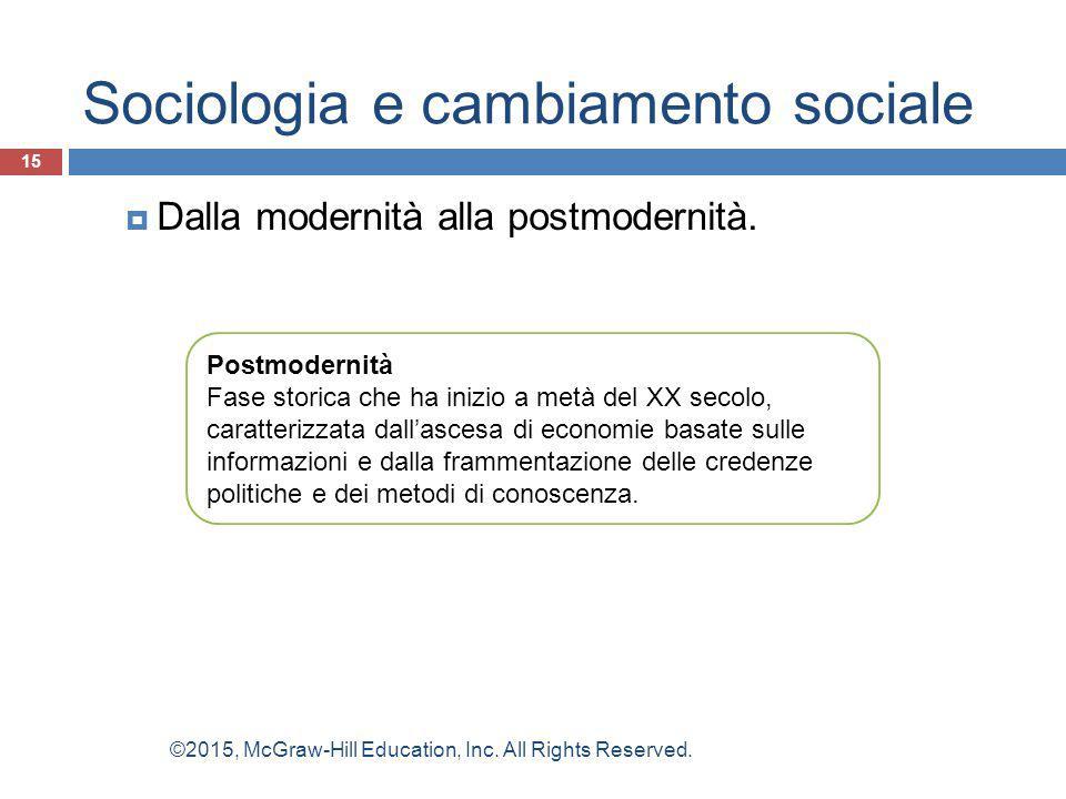 Sociologia e cambiamento sociale  Dalla modernità alla postmodernità. 15 Postmodernità Fase storica che ha inizio a metà del XX secolo, caratterizzat