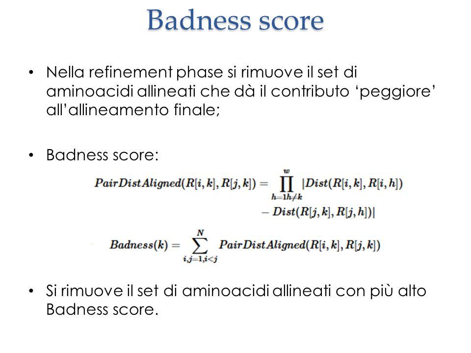 Badness score Nella refinement phase si rimuove il set di aminoacidi allineati che dà il contributo 'peggiore' all'allineamento finale; Badness score: Si rimuove il set di aminoacidi allineati con più alto Badness score.