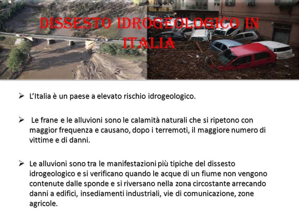 Dissesto idrogeologico in Italia  L'Italia è un paese a elevato rischio idrogeologico.  Le frane e le alluvioni sono le calamità naturali che si rip