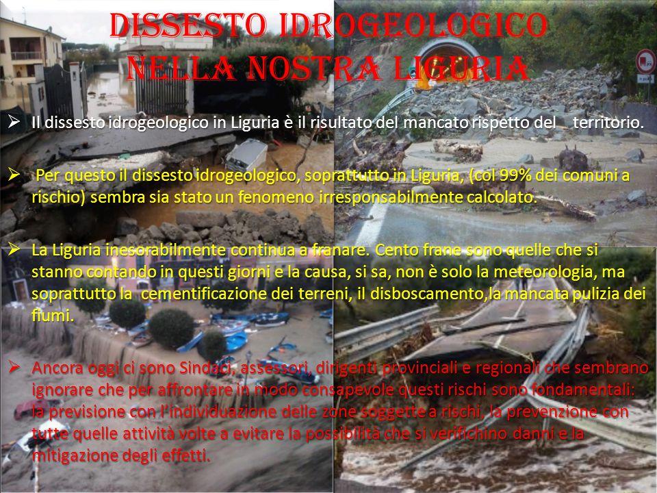 Dissesto idrogeologico nella nostra Liguria  Il dissesto idrogeologico in Liguria è il risultato del mancato rispetto del territorio.  Per questo il