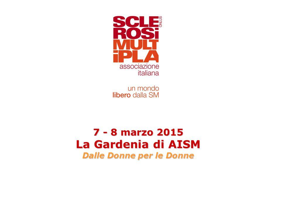 7 - 8 marzo 2015 La Gardenia di AISM Dalle Donne per le Donne