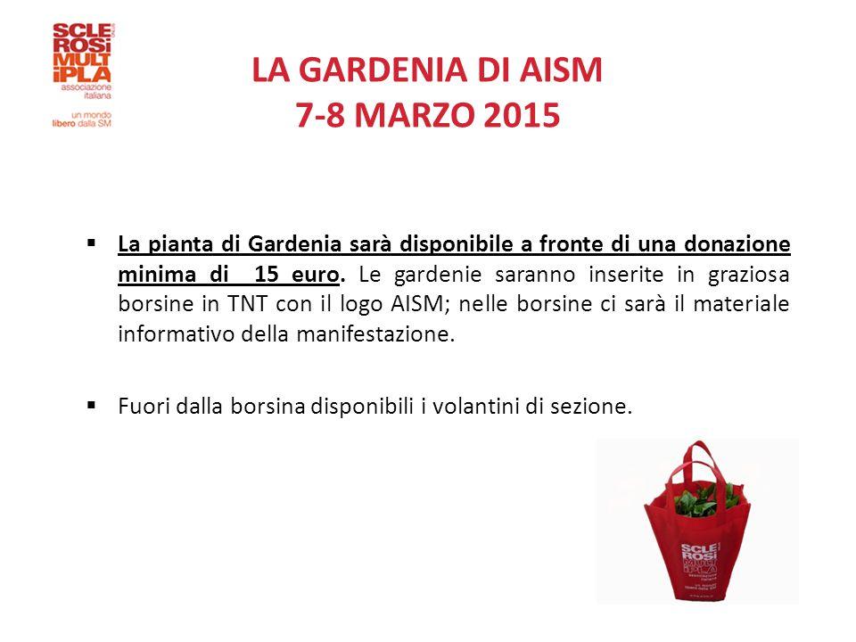 LA GARDENIA DI AISM 7-8 MARZO 2015  La pianta di Gardenia sarà disponibile a fronte di una donazione minima di 15 euro.