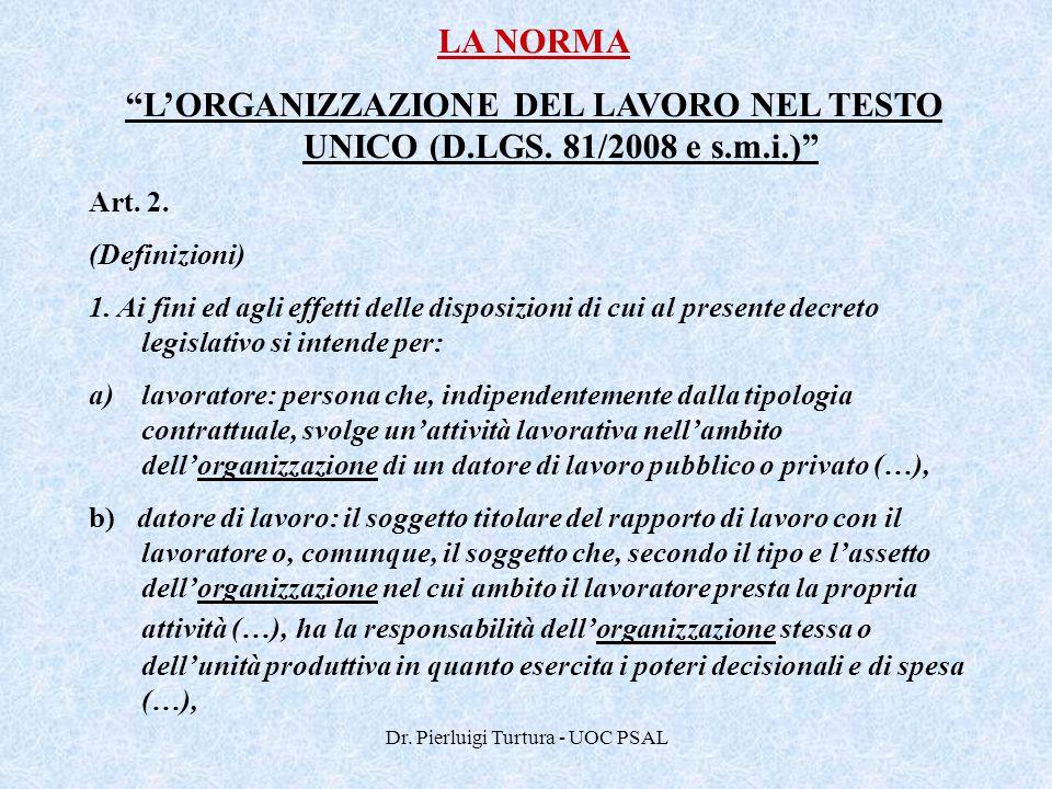 """Dr. Pierluigi Turtura - UOC PSAL LA NORMA """"L'ORGANIZZAZIONE DEL LAVORO NEL TESTO UNICO (D.LGS. 81/2008 e s.m.i.)"""" Art. 2. (Definizioni) 1. Ai fini ed"""