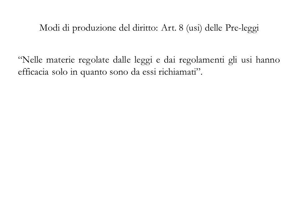 """Modi di produzione del diritto: Art. 8 (usi) delle Pre-leggi """"Nelle materie regolate dalle leggi e dai regolamenti gli usi hanno efficacia solo in qua"""