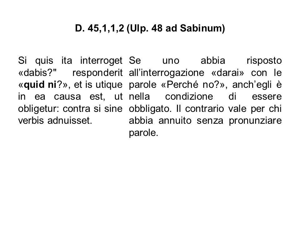 D. 45,1,1,2 (Ulp. 48 ad Sabinum) Si quis ita interroget «dabis?