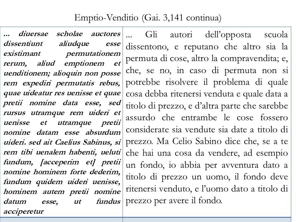 Emptio-Venditio (Gai. 3,141 continua)... diuersae scholae auctores dissentiunt aliudque esse existimant permutationem rerum, aliud emptionem et uendit
