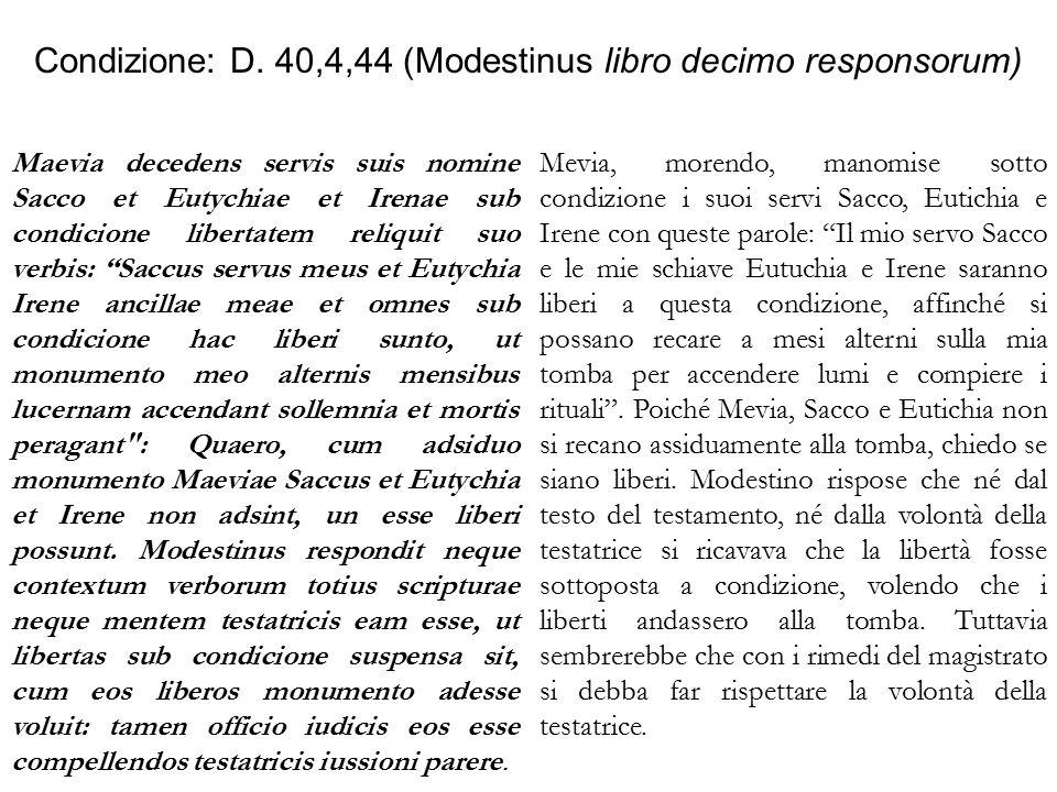 Condizione: D. 40,4,44 (Modestinus libro decimo responsorum) Maevia decedens servis suis nomine Sacco et Eutychiae et Irenae sub condicione libertatem