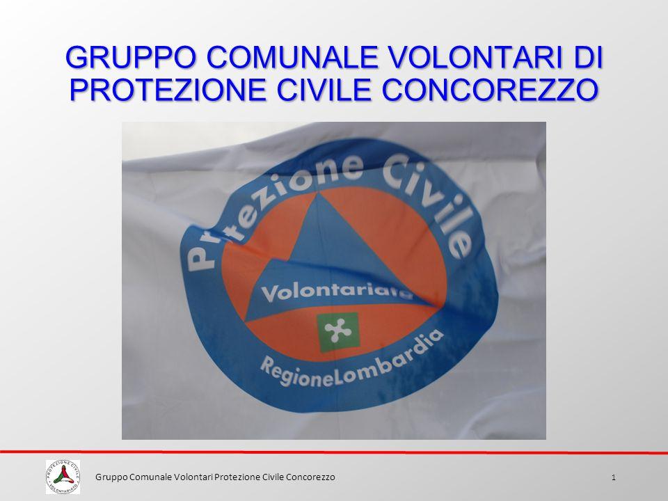 GRUPPO COMUNALE VOLONTARI DI PROTEZIONE CIVILE CONCOREZZO Gruppo Comunale Volontari Protezione Civile Concorezzo 1