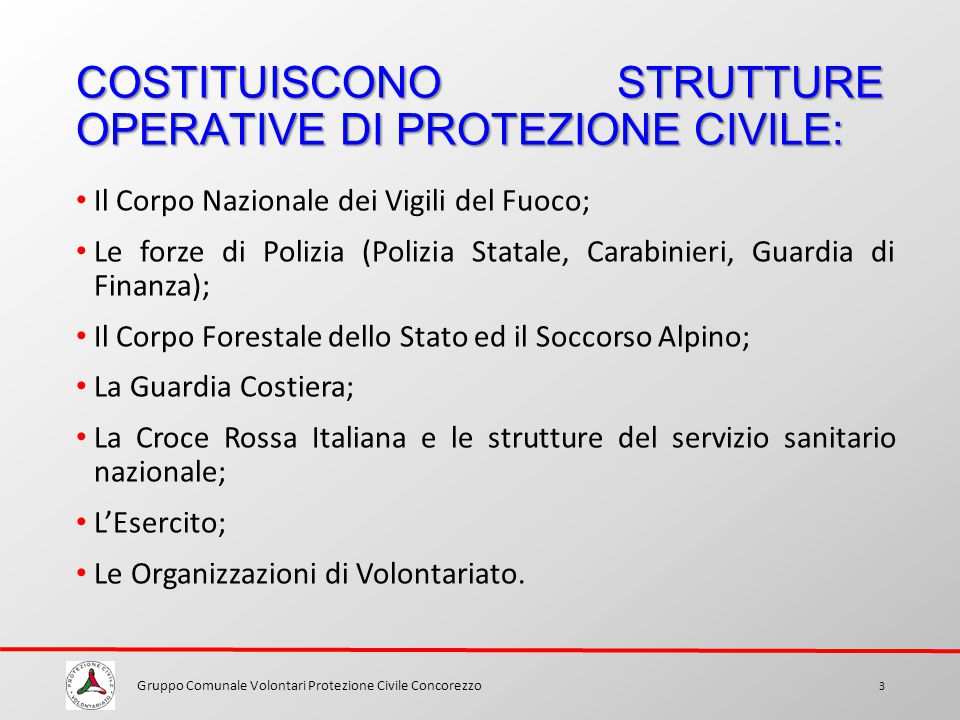 COSTITUISCONO STRUTTURE OPERATIVE DI PROTEZIONE CIVILE: Gruppo Comunale Volontari Protezione Civile Concorezzo 3 Il Corpo Nazionale dei Vigili del Fuo