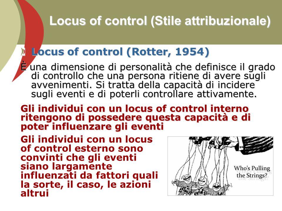 Locus of control (Stile attribuzionale) Locus of control (Rotter, 1954) È una dimensione di personalità che definisce il grado di controllo che una pe