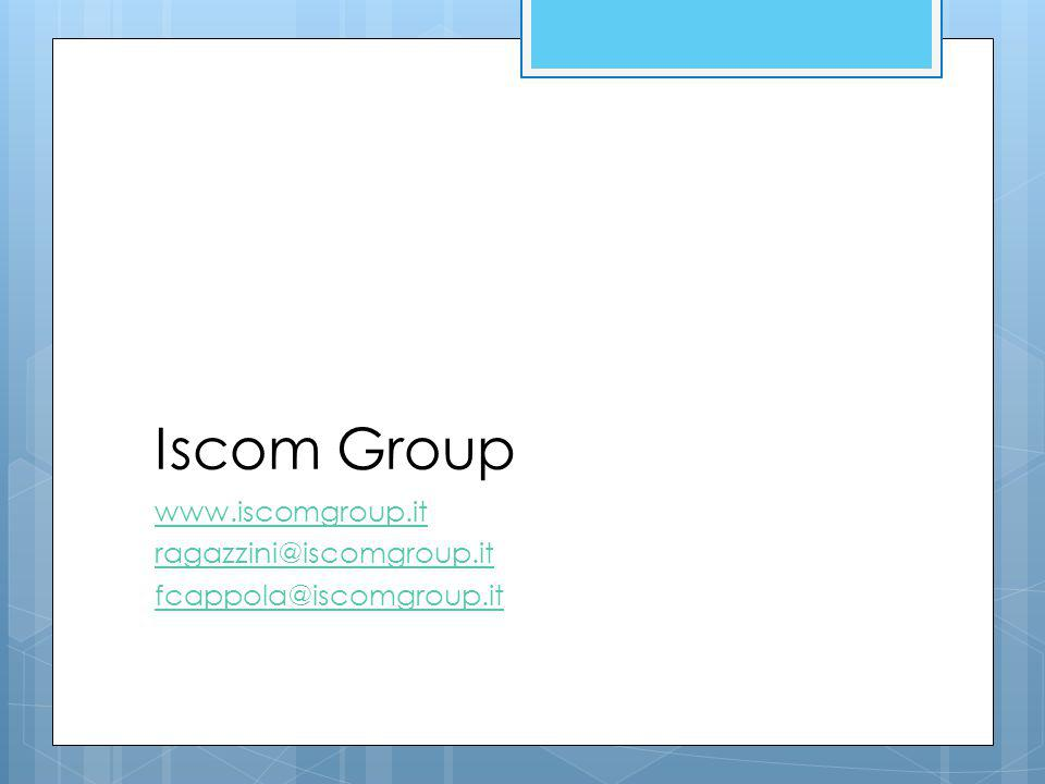 Iscom Group www.iscomgroup.it ragazzini@iscomgroup.it fcappola@iscomgroup.it