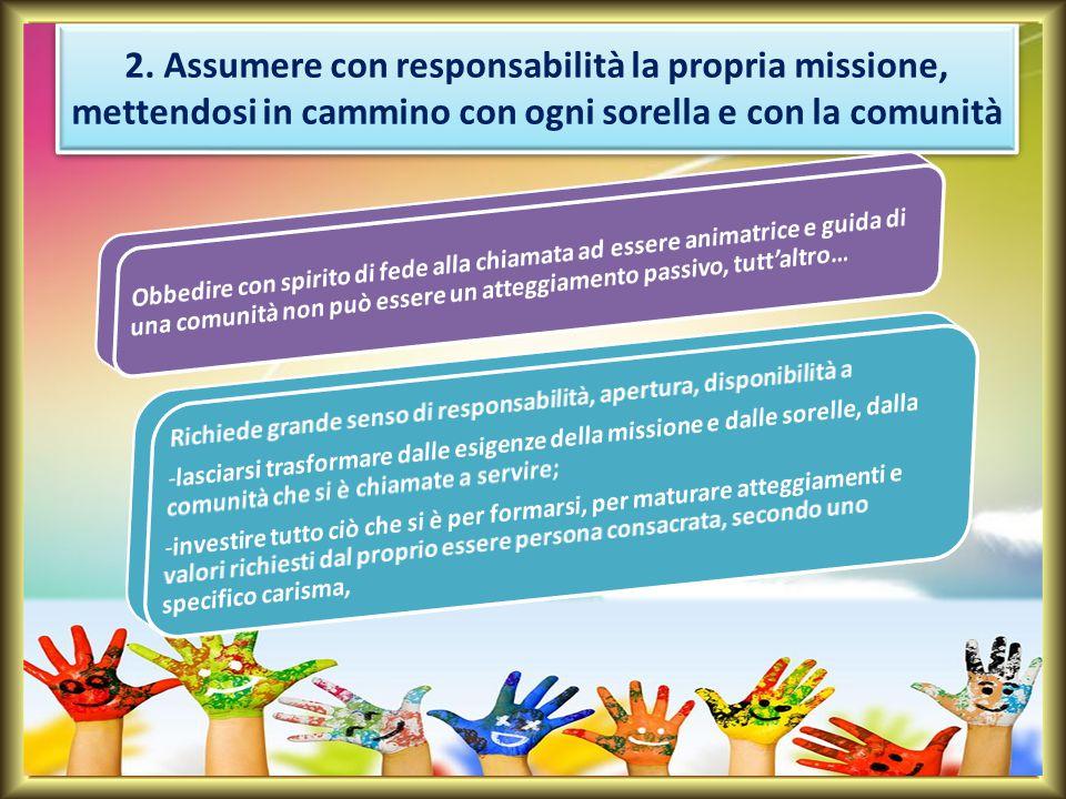 2. Assumere con responsabilità la propria missione, mettendosi in cammino con ogni sorella e con la comunità