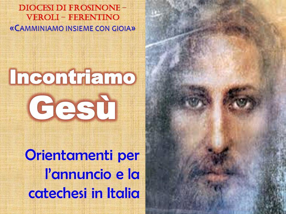 Orientamenti per l'annuncio e la catechesi in Italia Diocesi di Frosinone – Veroli – Ferentino «C AMMINIAMO INSIEME CON GIOIA »