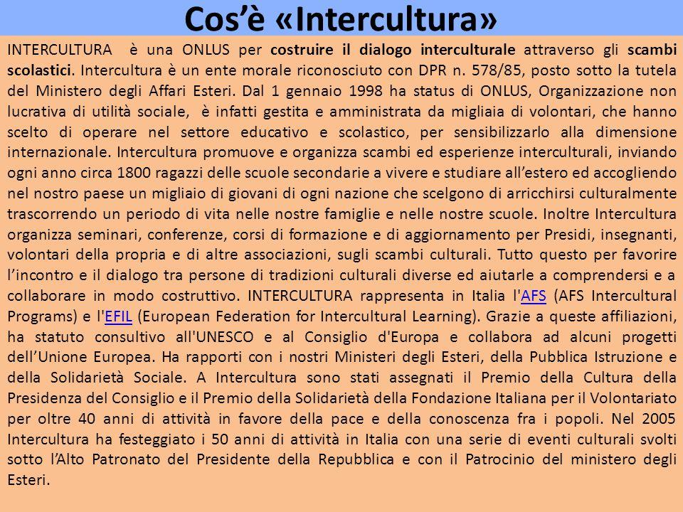 Cos'è «Intercultura» INTERCULTURA è una ONLUS per costruire il dialogo interculturale attraverso gli scambi scolastici.