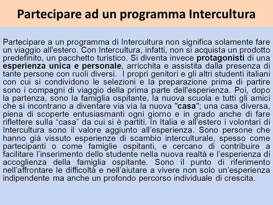 Partecipare ad un programma Intercultura Partecipare a un programma di Intercultura non significa solamente fare un viaggio all estero.