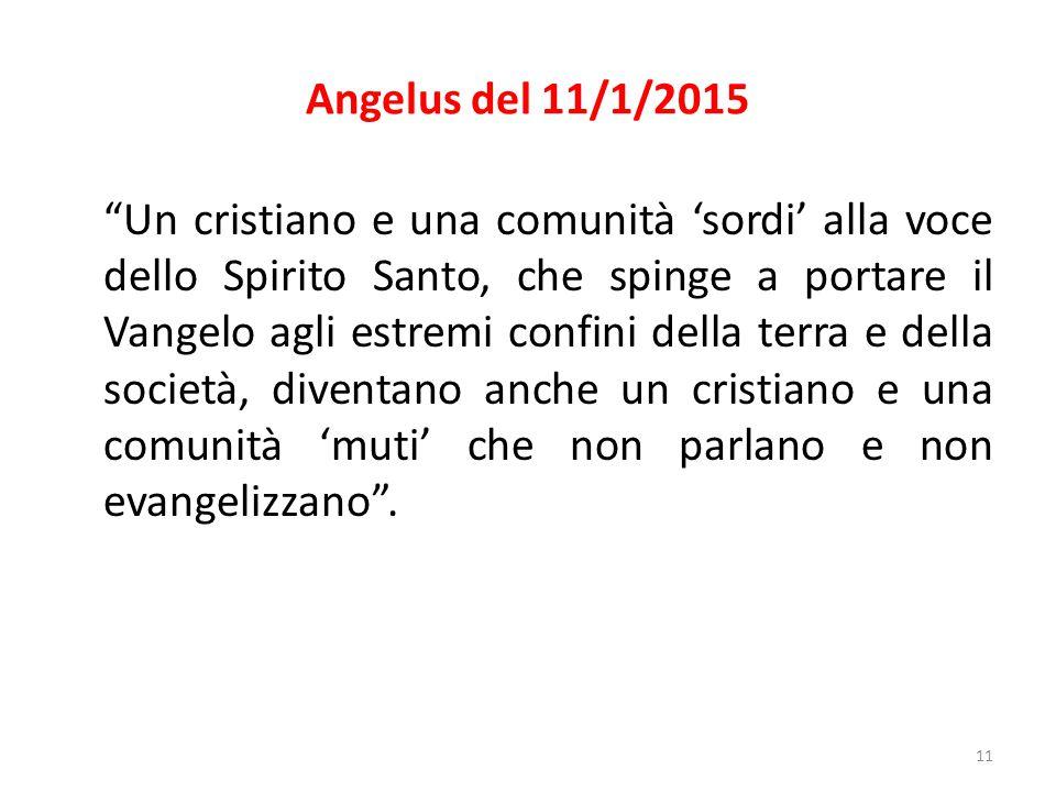 """Angelus del 11/1/2015 """"Un cristiano e una comunità 'sordi' alla voce dello Spirito Santo, che spinge a portare il Vangelo agli estremi confini della t"""