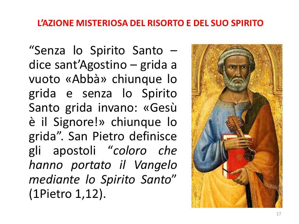 """L'AZIONE MISTERIOSA DEL RISORTO E DEL SUO SPIRITO """"Senza lo Spirito Santo – dice sant'Agostino – grida a vuoto «Abbà» chiunque lo grida e senza lo Spi"""