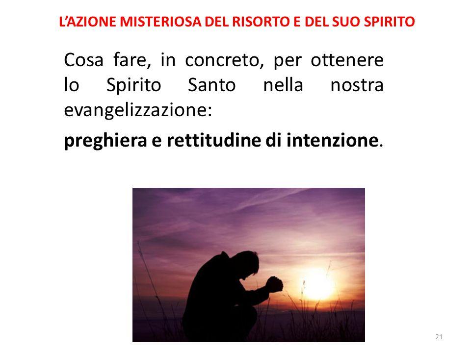 L'AZIONE MISTERIOSA DEL RISORTO E DEL SUO SPIRITO Cosa fare, in concreto, per ottenere lo Spirito Santo nella nostra evangelizzazione: preghiera e ret