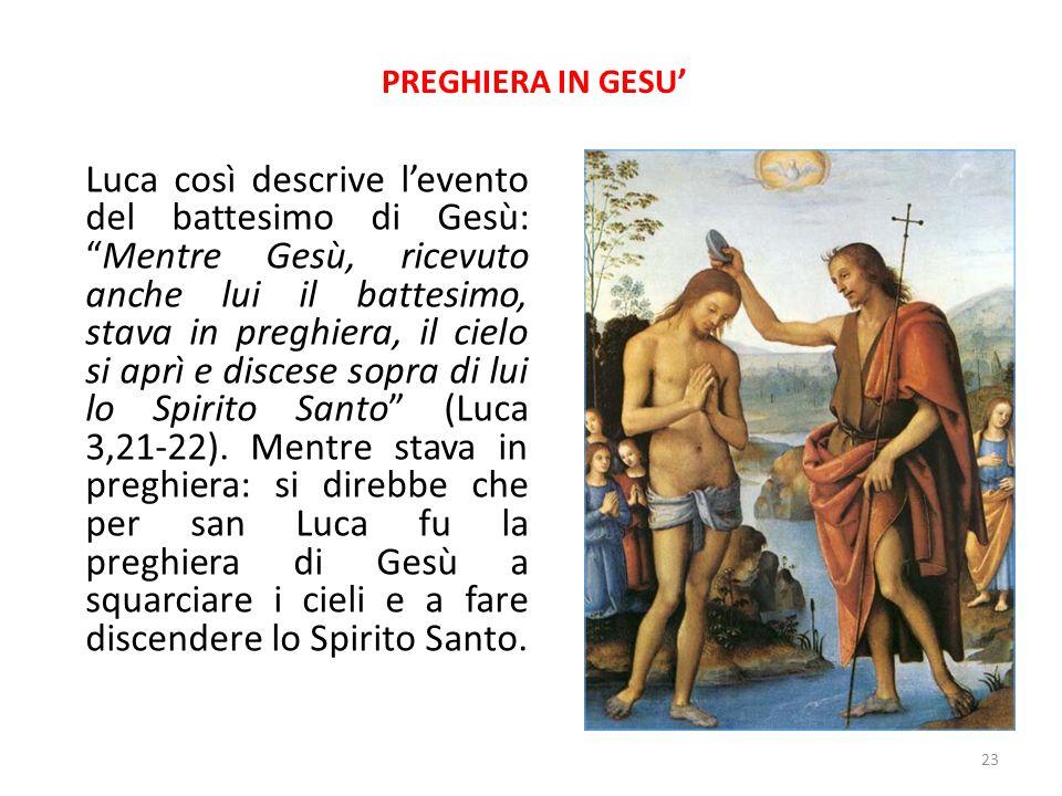 """PREGHIERA IN GESU' Luca così descrive l'evento del battesimo di Gesù: """"Mentre Gesù, ricevuto anche lui il battesimo, stava in preghiera, il cielo si a"""