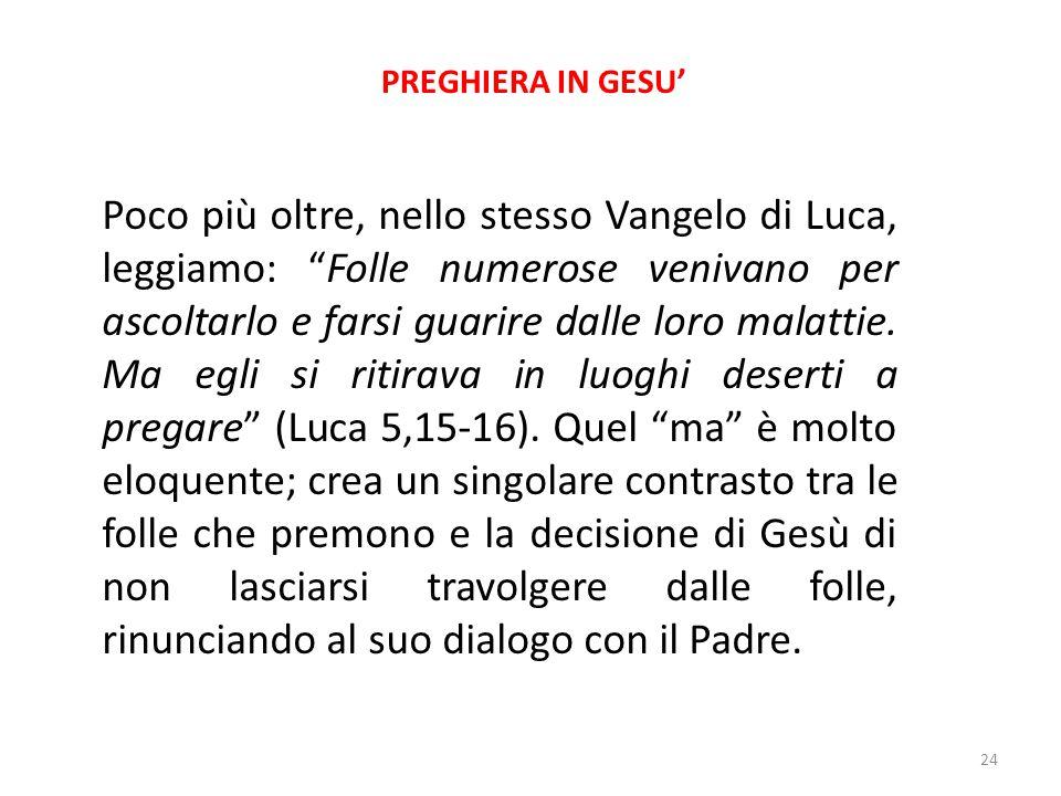 """PREGHIERA IN GESU' Poco più oltre, nello stesso Vangelo di Luca, leggiamo: """"Folle numerose venivano per ascoltarlo e farsi guarire dalle loro malattie"""
