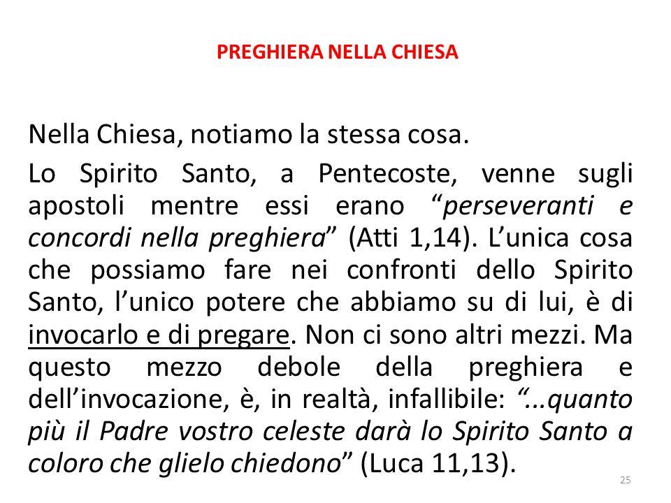 """PREGHIERA NELLA CHIESA Nella Chiesa, notiamo la stessa cosa. Lo Spirito Santo, a Pentecoste, venne sugli apostoli mentre essi erano """"perseveranti e co"""