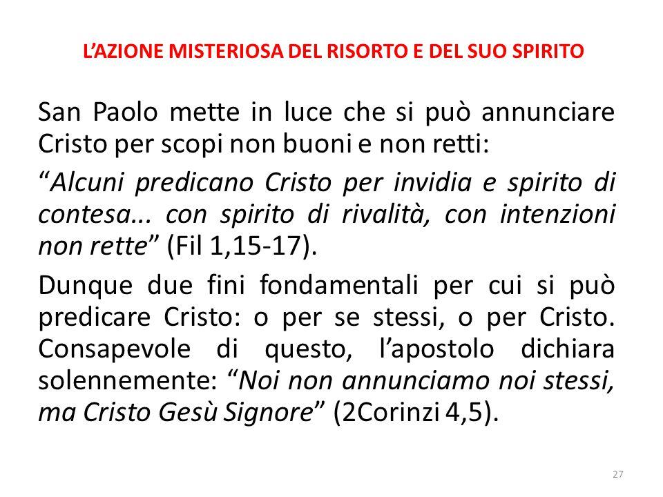 """L'AZIONE MISTERIOSA DEL RISORTO E DEL SUO SPIRITO San Paolo mette in luce che si può annunciare Cristo per scopi non buoni e non retti: """"Alcuni predic"""