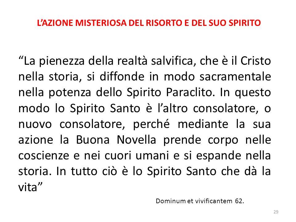 """L'AZIONE MISTERIOSA DEL RISORTO E DEL SUO SPIRITO """"La pienezza della realtà salvifica, che è il Cristo nella storia, si diffonde in modo sacramentale"""