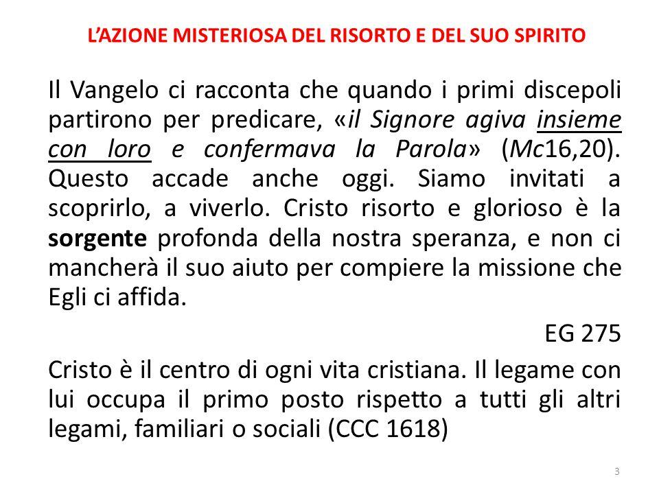 L'AZIONE MISTERIOSA DEL RISORTO E DEL SUO SPIRITO Il Vangelo ci racconta che quando i primi discepoli partirono per predicare, «il Signore agiva insie