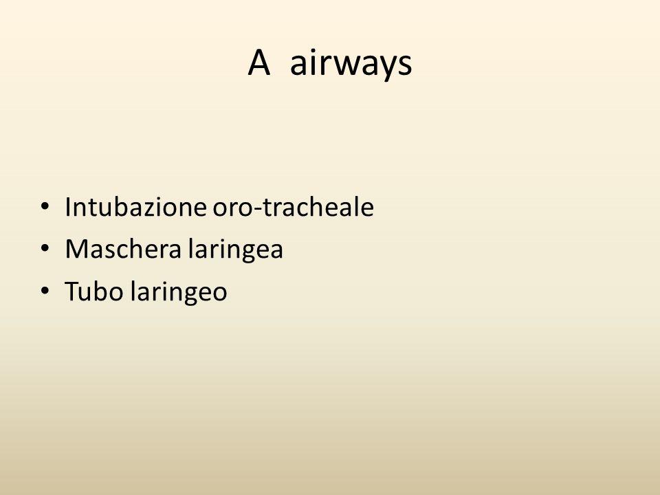 A airways Intubazione oro-tracheale Maschera laringea Tubo laringeo