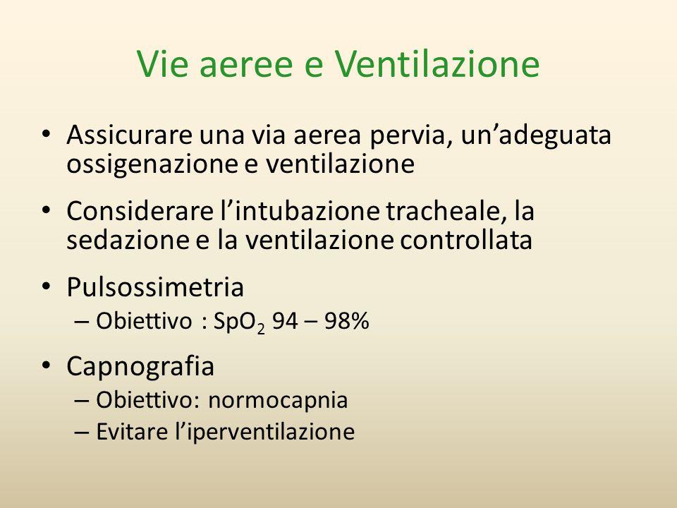 Vie aeree e Ventilazione Assicurare una via aerea pervia, un'adeguata ossigenazione e ventilazione Considerare l'intubazione tracheale, la sedazione e