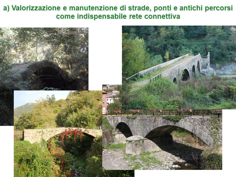 a) Valorizzazione e manutenzione di strade, ponti e antichi percorsi come indispensabile rete connettiva