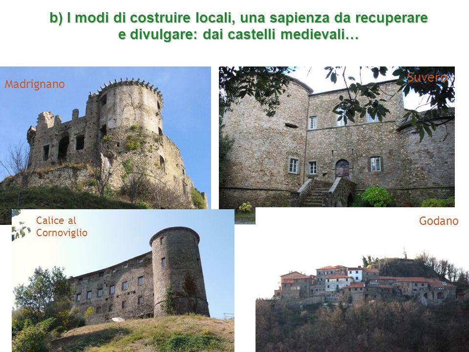 b) I modi di costruire locali, una sapienza da recuperare e divulgare: dai castelli medievali… Madrignano Calice al Cornoviglio Suvero Godano